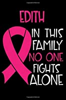 EDITH In This Family No One Fights Alone: Personalized Name Notebook/Journal Gift For Women Fighting Breast Cancer. Cancer Survivor / Fighter Gift for the Warrior in your life | Writing Poetry, Diary, Gratitude, Daily or Dream Journal.