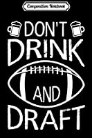 Composition Notebook: Fantasy Football Party - Dont Drink And Draf Journal/Notebook Blank Lined Ruled 6x9 100 Pages