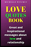 Love Quotes book: Great and inspirational messages about love and relationship (2020 Motivational love books)
