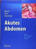 Akutes Abdomen: Diagnose - Differenzialdiagnose - Erstversorgung - Therapie