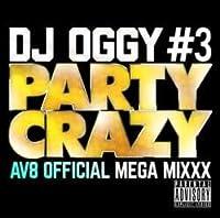 Party Crazy #3 -AV8 Official Mega Mixxx- / DJ Oggy