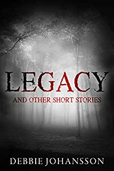 Legacy and Other Short Stories by [Johansson, Debbie]
