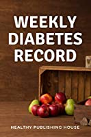 Weekly Diabetes Record: Your set for recording blood sugar and insulin dose (6x9) 110 pages, notebook.
