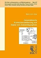 Generalisierte Kontextmodellierung auf Basis von Zustandsgraphen: Eine Methode zur Ermittlung von Kontexten fuer einzelne Benutzer und Benutzergruppen