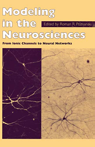 Modeling in the Neurosciences: From Ionic Channels to Neural Networks (English Edition)