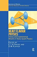 Heavy Flavour Physics Theory and Experimental Results in Heavy Quark Physics (Scottish Universities Summer School in Physics)