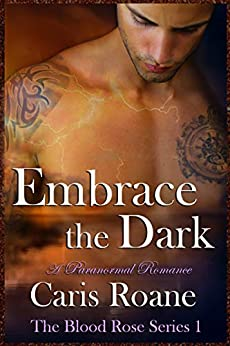 Embrace the Dark: A Paranormal Romance (The Blood Rose Series Book 1) by [Roane, Caris]