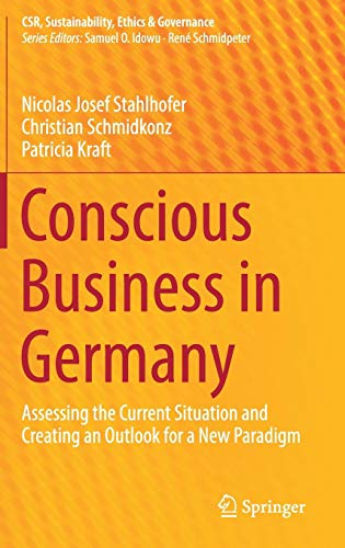 Download Conscious Business in Germany: Assessing the Current Situation and Creating an Outlook for a New Paradigm (CSR, Sustainability, Ethics & Governance) 3319697382