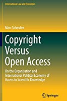 Copyright Versus Open Access: On the Organisation and International Political Economy of Access to Scientific Knowledge (International Law and Economics)
