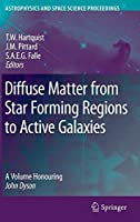 Diffuse Matter from Star Forming Regions to Active Galaxies: A Volume Honouring John Dyson (Astrophysics and Space Science Proceedings)