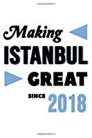 Making Istanbul Great Since 2018: College Ruled Journal or Notebook (6x9 inches) with 120 pages