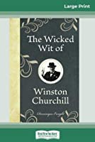 The Wicked Wit of Winston Churchill (16pt Large Print Edition)