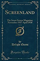 Screenland, Vol. 36: The Smart Screen Magazine; November 1937-April 1938 (Classic Reprint)
