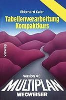 Multiplan 4.0-Wegweiser Tabellenverarbeitung Kompaktkurs (German Edition)