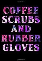 Coffee Scrubs & Rubber Gloves: Registered Nurses Journal | Patient Log Book | Nurse Notebook | Practitioner Journal | Funny Nurse Gift | Nurse Lined Journal | Inspired Nurse Journal | Registered Nurse Practitioner Journal Notebook