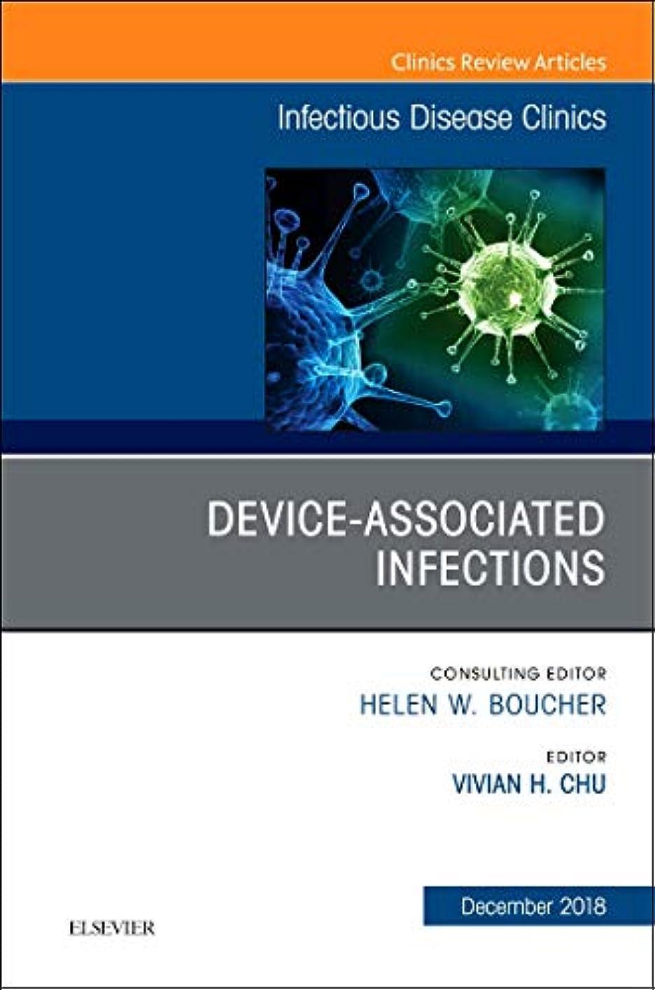 派生する同化オフェンスDevice-Associated Infections, An Issue of Infectious Disease Clinics of North America, 1e (The Clinics: Internal Medicine)