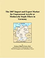The 2007 Import and Export Market for Unprocessed Acrylic or Modacrylic Staple Fibers in Germany