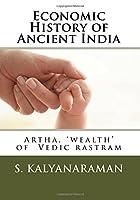 Economic History of Ancient India: Artha, Wealth of Vedic Rastram