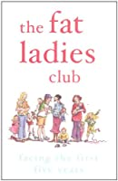 The Fat Ladies Club 2: Facing the First Five Years: Facing the First 5 Years
