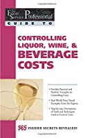 The Food Service Professionals Guide To: Controlling Liquor Wine & Beverage Costs (The Food Service Professional Guide)