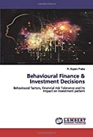 Behavioural Finance & Investment Decisions: Behavioural factors, Financial risk Tolerance and its Impact on Investment pattern