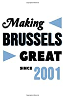 Making Brussels Great Since 2001: College Ruled Journal or Notebook (6x9 inches) with 120 pages