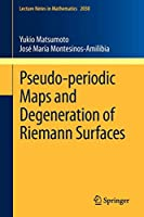 Pseudo-periodic Maps and Degeneration of Riemann Surfaces (Lecture Notes in Mathematics)