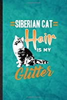 Siberian Cat Hair Is My Glitter: Funny Blank Lined Pet Kitten Cat Notebook/ Journal, Graduation Appreciation Gratitude Thank You Souvenir Gag Gift, Superb Graphic 110 Pages