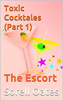 The Escort: Toxic Cocktales (Part 1) by [Oates, Sorell]