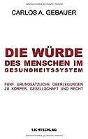 Die Wuerde des Menschen im Gesundheitssystem: Fuenf grundsaetzliche Ueberlegungen zu Koerper, Gesellschaft und Recht