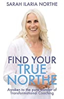 Find Your True Northe: Awaken to the pure wonder of Transformational Coaching