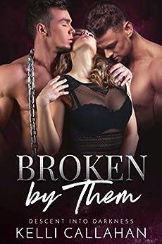 Broken by Them: A Dark MFM Romance (Descent into Darkness Book 3) by [Callahan, Kelli ]