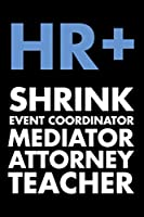 HR+ Shrink Event Coordinator Mediator Attorney Teacher: Funny HR Notebook Journal Diary For HR Staff, Human Resources Gifts, Personnel Management, Blank College Ruled Notebook