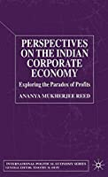 Perspectives on the Indian Corporate Economy: Exploring the Paradox of Profits (International Political Economy Series)