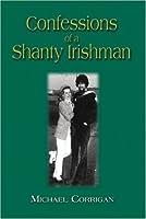 Confessions of a Shanty Irishman