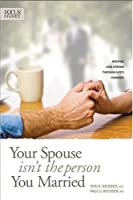 Your Spouse Isn't the Person You Married: Keeping Love Strong Through Life's Changes (Focus on Family)
