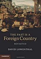 The Past is a Foreign Country Revisited