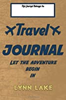 Travel journal, Let the adventure begin in LYNN LAKE: A travel notebook to write your vacation diaries and stories across the world (for women, men, and couples)