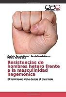 Resistencias de hombres hetero frente a la masculinidad hegemónica: El feminismo visto desde el otro lado