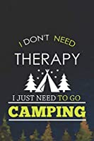I Don't  Need Therapy I Just Need To Go Camping: Blank Lined Notebook ( Camping ) (Navy Blue)