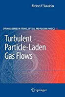 Turbulent Particle-Laden Gas Flows (Springer Series on Atomic, Optical, and Plasma Physics)
