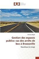 Gestion Des Espaces Publics: Cas Des Arrets de Bus a Brazzaville