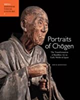 Portraits of Chogen: The Transformation of Buddhist Art in Early Medieval Japan (Japanese Visual Culture)