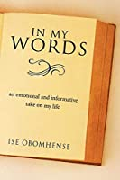 In My Words: An Emotional and Informative Take on My Life