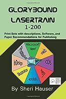 Glorybound Lasertrain 1-200: Understanding the codes, descriptions, papers & software for digital desktop publishing