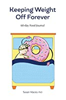 Keeping Weight Off Forever Journal: 60-day Food Journal