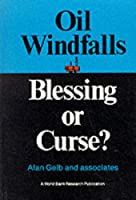Oil Windfalls: Blessing or Curse (World Bank Research Publication)