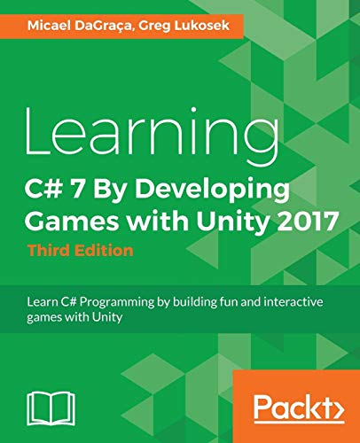 Download Learning C# 7 By Developing Games with Unity 2017 - Third Edition: Learn C# Programming by building fun and interactive games with Unity 1788478924