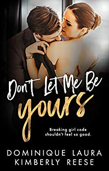 Don't Let Me Be Yours by [Reese, Kimberly, Laura, Dominique]