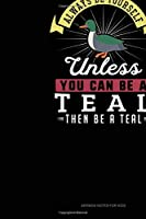 Always Be Yourself Unless You Can Be A Teal Then Be A Teal: Sermon Notes Journal